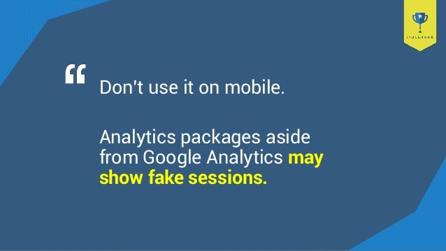 Don't use it on mobile. Analytics packages aside from Google Analytics may show fake sessions.