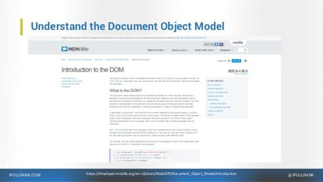 IPULLRANK.COM @ IPULLRANK Understand the Document Object Model https://developer.mozilla.org/en-US/docs/Web/API/Document_O...