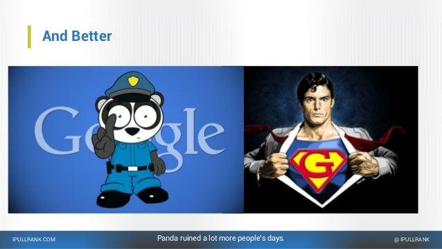IPULLRANK.COM @ IPULLRANK And Better Panda ruined a lot more people's days.