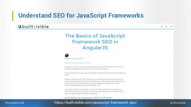IPULLRANK.COM @ IPULLRANK Understand SEO for JavaScript Frameworks https://builtvisible.com/javascript-framework-seo/
