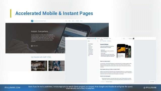 IPULLRANK.COM @ IPULLRANK Accelerated Mobile & Instant Pages Even if you're not a publisher, I encourage you to watch thes...