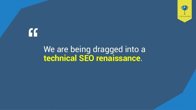 We are being dragged into a technical SEO renaissance.