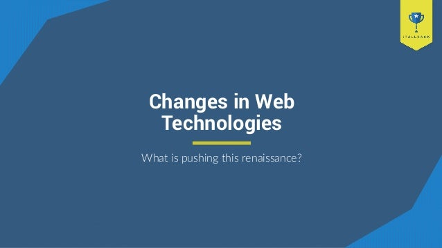 Changes in Web Technologies What is pushing this renaissance?