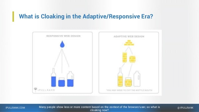 IPULLRANK.COM @ IPULLRANK What is Cloaking in the Adaptive/Responsive Era? Many people show less or more content based on ...