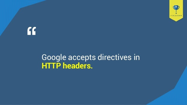 Google accepts directives in HTTP headers.