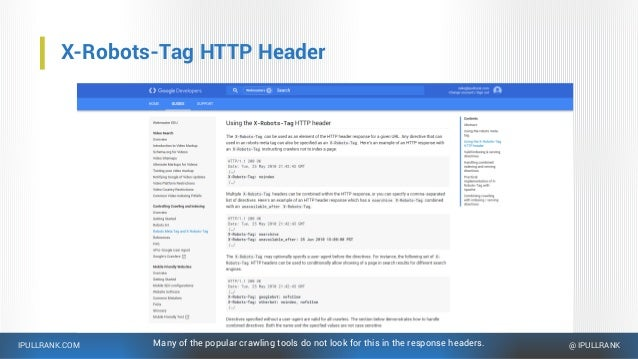 IPULLRANK.COM @ IPULLRANK X-Robots-Tag HTTP Header Many of the popular crawling tools do not look for this in the response...