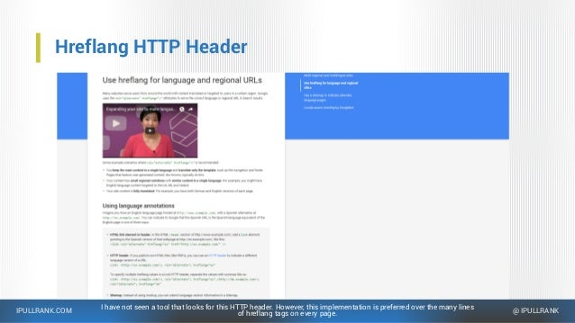 IPULLRANK.COM @ IPULLRANK Hreflang HTTP Header I have not seen a tool that looks for this HTTP header. However, this imple...