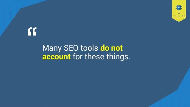 Many SEO tools do not account for these things.