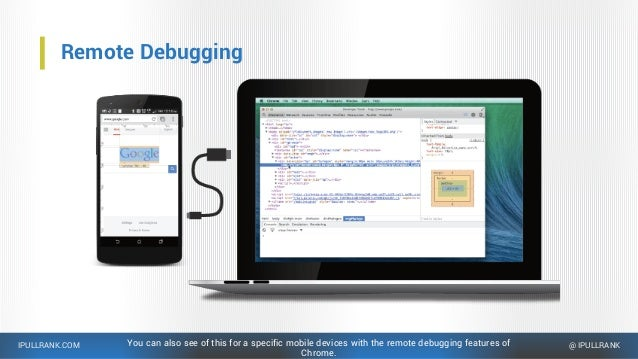 IPULLRANK.COM @ IPULLRANK Remote Debugging You can also see of this for a specific mobile devices with the remote debuggin...