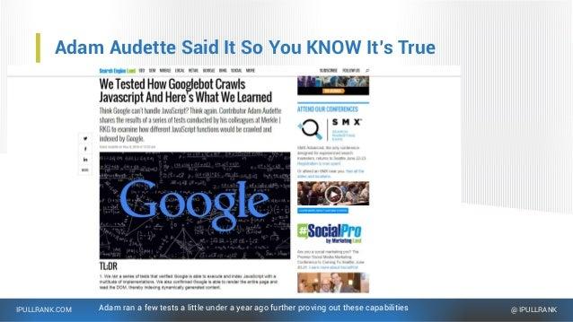 IPULLRANK.COM @ IPULLRANK Adam Audette Said It So You KNOW It's True Adam ran a few tests a little under a year ago furthe...
