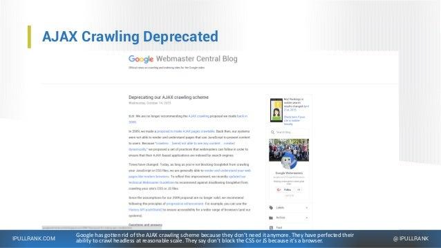 IPULLRANK.COM @ IPULLRANK AJAX Crawling Deprecated Google has gotten rid of the AJAX crawling scheme because they don't ne...