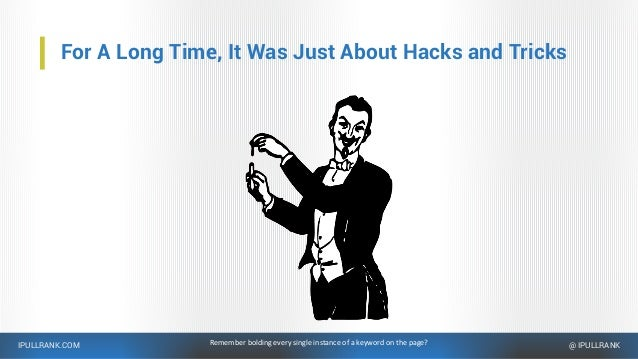 IPULLRANK.COM @ IPULLRANK For A Long Time, It Was Just About Hacks and Tricks Remember bolding every single instance of a ...