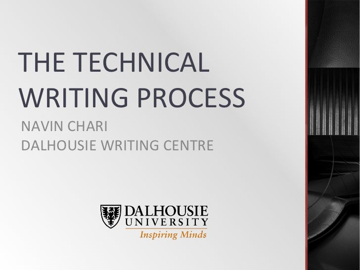 THE	  TECHNICAL	  WRITING	  PROCESS	  NAVIN	  CHARI	  DALHOUSIE	  WRITING	  CENTRE
