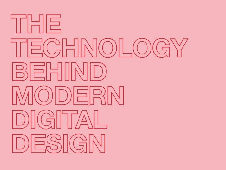 THE TECHNOLOGY BEHIND MODERN DIGITAL DESIGN