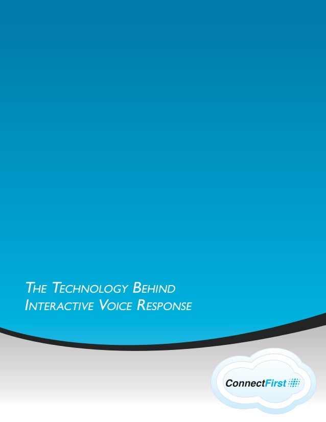THE TECHNOLOGY BEHIND INTERACTIVE VOICE RESPONSE