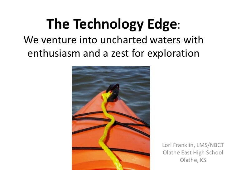 The Technology Edge: We venture into uncharted waters with enthusiasm and a zest for exploration<br />Lori Franklin, LMS/N...