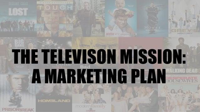 THE TELEVISON MISSION: A MARKETING PLAN