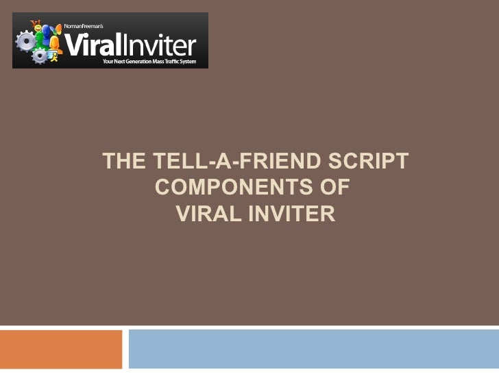 THE TELL-A-FRIEND SCRIPT COMPONENTS OF  VIRAL INVITER