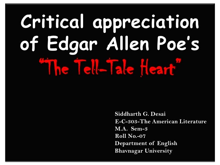 "Critical appreciation of Edgar Allen Poe's ""The Tell-Tale Heart""                                     Siddharth G. Desai   ..."