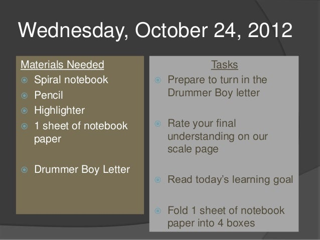 Wednesday, October 24, 2012Materials Needed                      Tasks Spiral notebook           Prepare to turn in the...