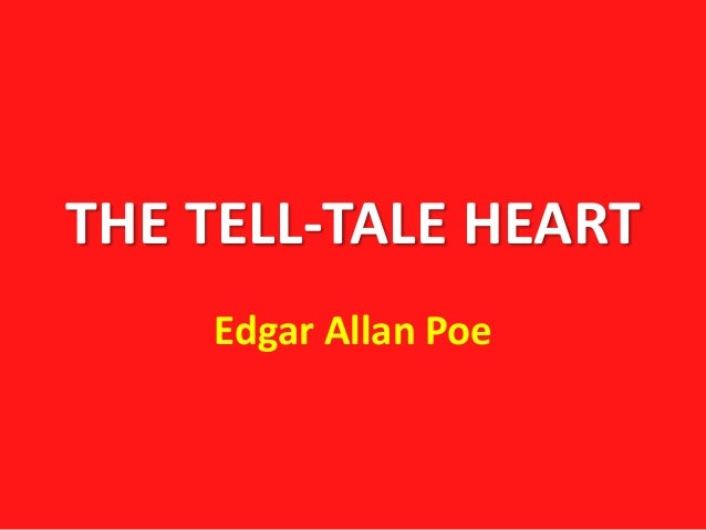 the tell tale heart by edgar allan poe essay The protagonist of the the tell-tale heart is a poe's short stories study guide contains a biography of edgar poe, literature essays edgar allan poe's.