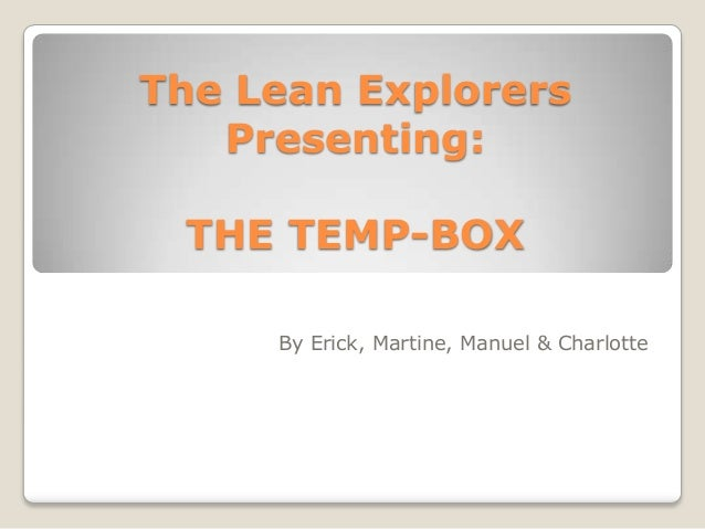 The Lean Explorers Presenting: THE TEMP-BOX By Erick, Martine, Manuel & Charlotte