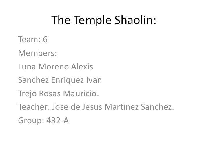 The Temple Shaolin:<br />Team: 6<br />Members: <br />Luna Moreno Alexis<br />SanchezEnriquezIvan<br />Trejo Rosas Mauricio...