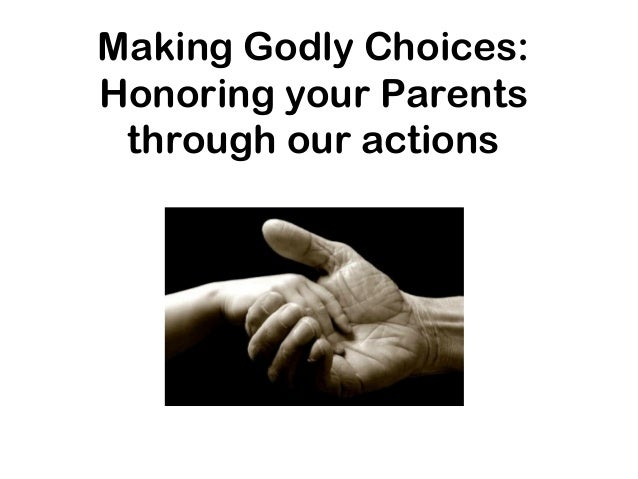 Making Godly Choices: Honoring your Parents through our actions