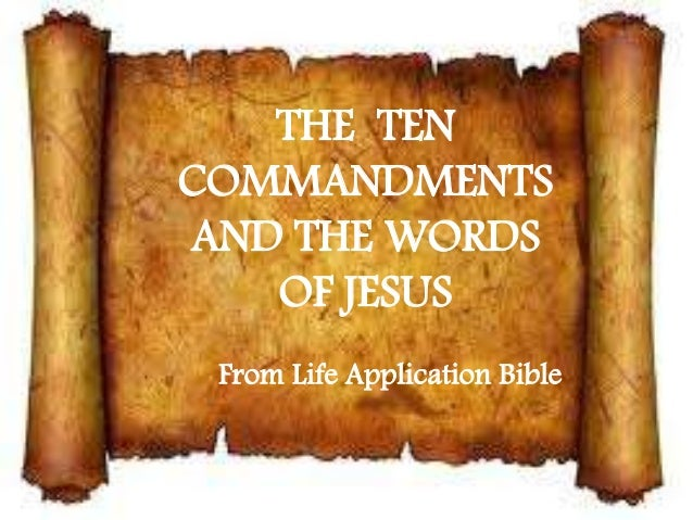 THE TEN COMMANDMENTS AND THE WORDS OF JESUS From Life Application Bible