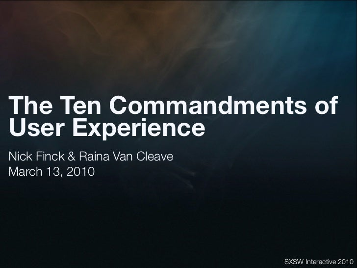 The Ten Commandments of User Experience Nick Finck & Raina Van Cleave March 13, 2010                                     S...