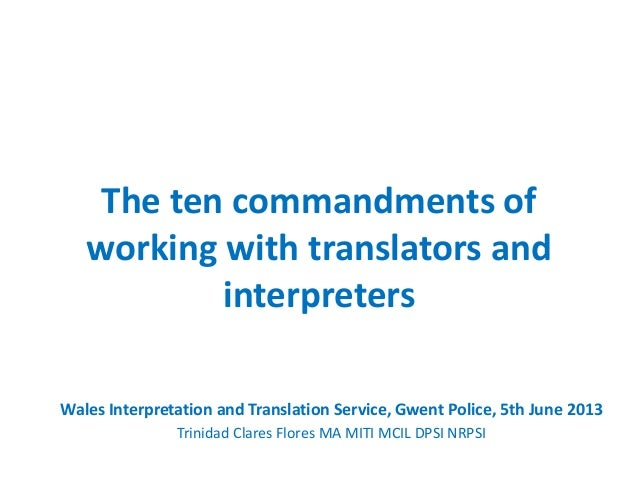The ten commandments ofworking with translators andinterpretersWales Interpretation and Translation Service, Gwent Police,...