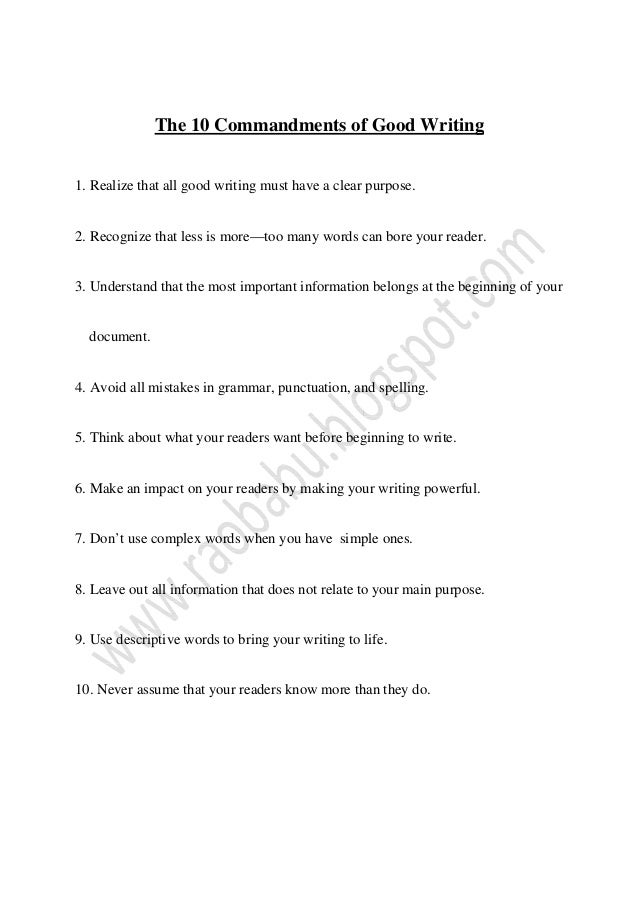 The 10 Commandments of Good Writing 1. Realize that all good writing must have a clear purpose. 2. Recognize that less is ...
