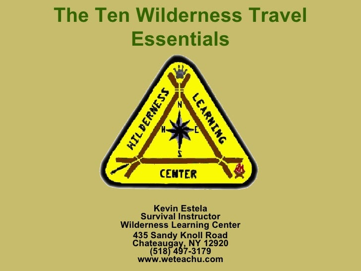 Kevin Estela Survival Instructor Wilderness Learning Center 435 Sandy Knoll Road Chateaugay, NY 12920 (518) 497-3179 www.w...