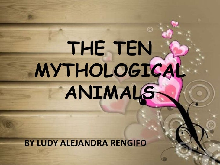 THE TEN MYTHOLOGICAL ANIMALS<br />BY LUDY ALEJANDRA RENGIFO <br />