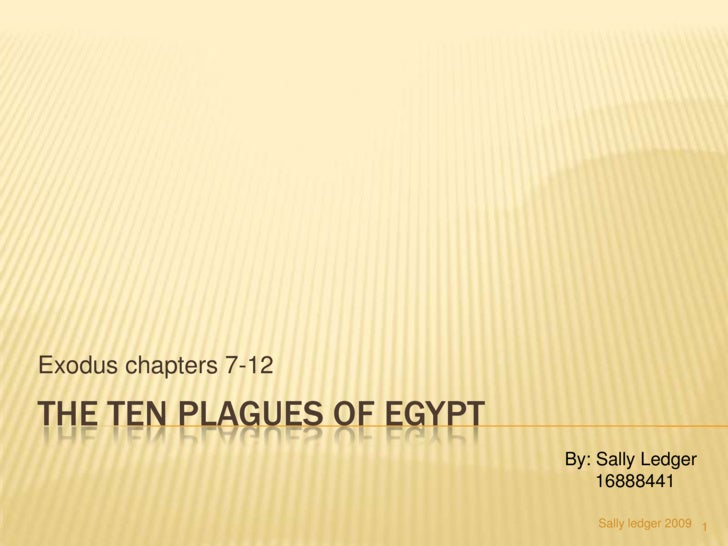 The Ten plagues of egypt<br />Exodus chapters 7-12<br />By: Sally Ledger<br />      16888441<br />Sally ledger 2009<br />1...