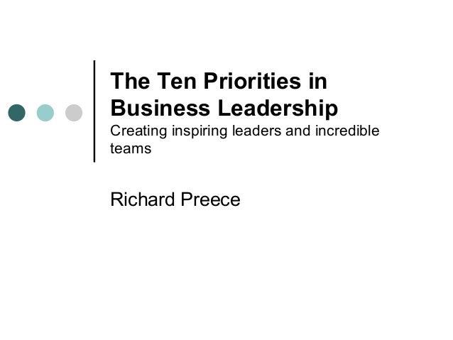 The Ten Priorities in Business Leadership Creating inspiring leaders and incredible teams Richard Preece