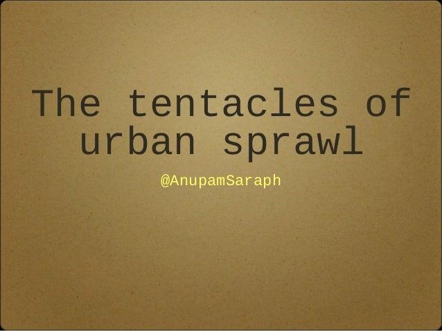 The tentacles of urban sprawl @AnupamSaraph