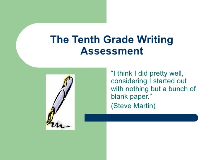 """The Tenth Grade Writing Assessment """" I think I did pretty well, considering I started out with nothing but a bunch of blan..."""