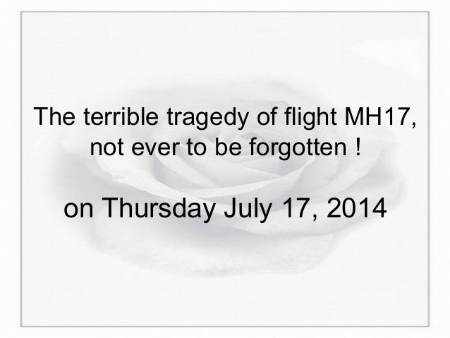 The terrible tragedy of flight MH17, not ever to be forgotten ! on Thursday July 17, 2014