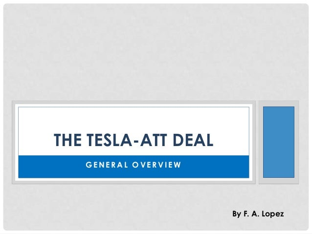 THE TESLA-ATT DEAL GENERAL OVERVIEW  By F. A. Lopez