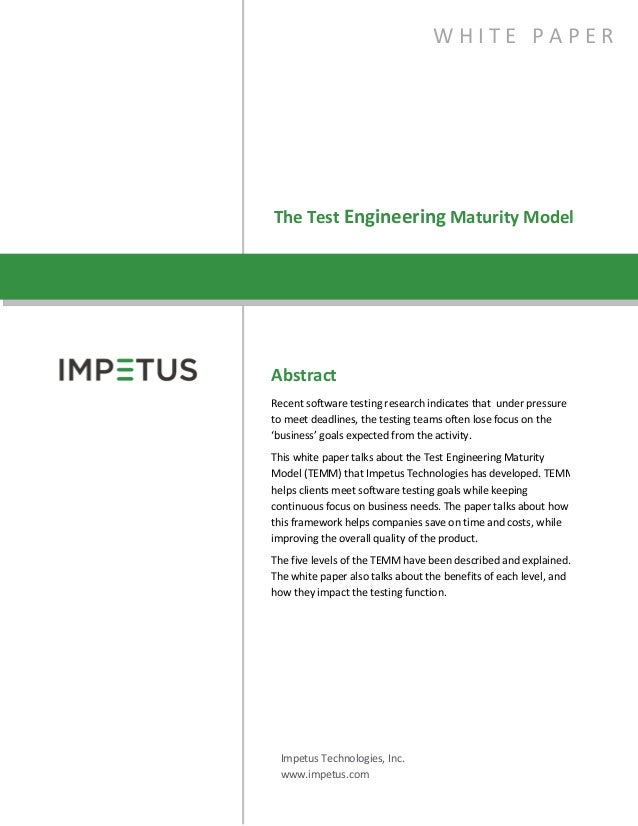 The Test Engineering Maturity ModelW H I T E P A P E RAbstractRecent software testing research indicates that under pressu...