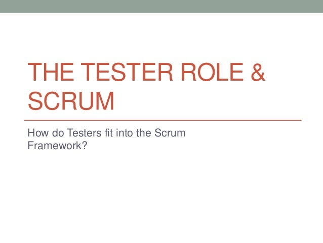 THE TESTER ROLE & SCRUM How do Testers fit into the Scrum Framework?