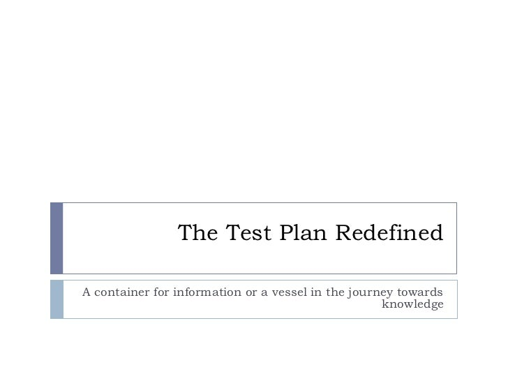 Confidential                                 The Test Plan Redefined                 A container for information or a vess...