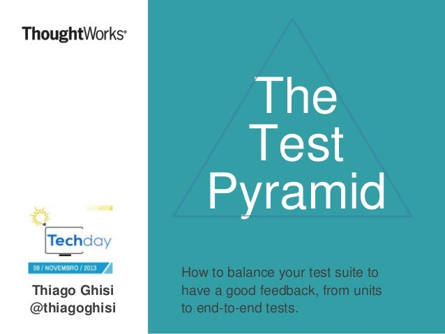 The Test Pyramid Thiago Ghisi @thiagoghisi  How to balance your test suite to have a good feedback, from units to end-to-e...