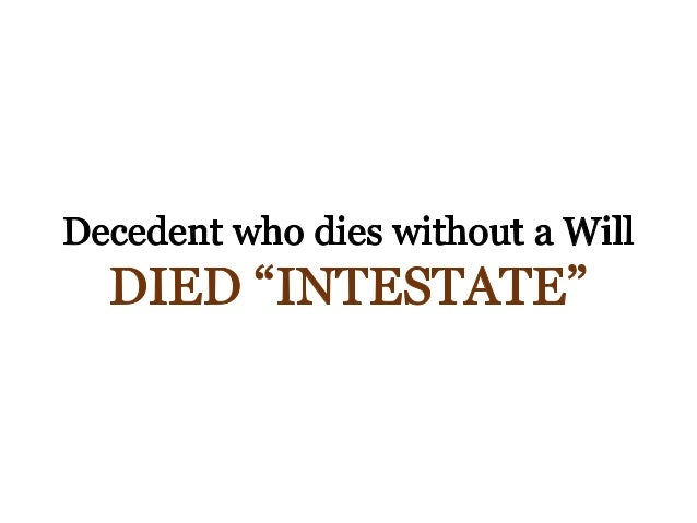 The texas probate process what you need to know decedent who dies without a will died intestate solutioingenieria