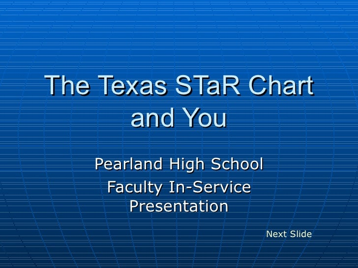 The Texas STaR Chart and You Pearland High School Faculty In-Service Presentation Next Slide