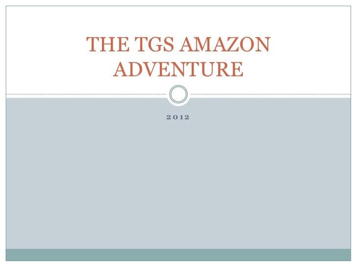 THE TGS AMAZON  ADVENTURE      2012