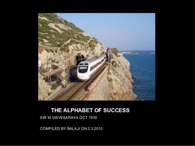THETHE ALPHABET OF SUCCESS SIR M VISVESARAYA OCT 1919 COMPILED BY BALAJI ON 2.3.2010