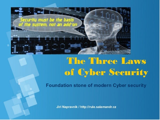 The Three Laws of Cyber Security Foundation stone of modern Cyber security Jiri Napravnik / http://rule.salamandr.cz