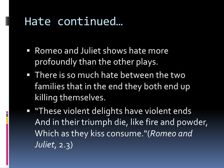 a love and hate relationship in romeo and juliet Free essay: the opposing themes of love and hate in the play romeo and juliet by william shakespeare throughout the play romeo and juliet there are two very.